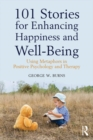 101 Stories for Enhancing Happiness and Well-Being : Using Metaphors in Positive Psychology and Therapy - eBook