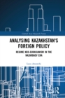 Analysing Kazakhstan's Foreign Policy : Regime neo-Eurasianism in the Nazarbaev era - eBook