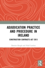 Adjudication Practice and Procedure in Ireland : Construction Contracts Act 2013 - eBook