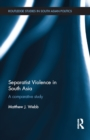 Separatist Violence in South Asia : A comparative study - eBook