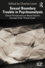 "Sexual Boundary Trouble in Psychoanalysis : Clinical Perspectives on Muriel Dimen's Concept of the ""Primal Crime"" - eBook"