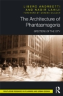 The Architecture of Phantasmagoria : Specters of the City - eBook