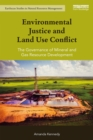 Environmental Justice and Land Use Conflict : The governance of mineral and gas resource development - eBook
