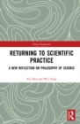 Returning to Scientific Practice : A New Reflection on Philosophy of Science - eBook