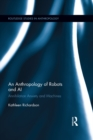 An Anthropology of Robots and AI : Annihilation Anxiety and Machines - eBook