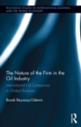 The Nature of the Firm in the Oil Industry : International Oil Companies in Global Business - eBook