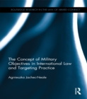 The Concept of Military Objectives in International Law and Targeting Practice - eBook