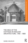 The Idea of the Cottage in English Architecture, 1760 - 1860 - eBook