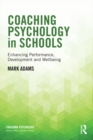 Coaching Psychology in Schools : Enhancing Performance, Development and Wellbeing - eBook