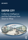 Deeper City : Collective Intelligence and the Pathways from Smart to Wise - eBook