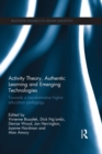 Activity Theory, Authentic Learning and Emerging Technologies : Towards a transformative higher education pedagogy - eBook