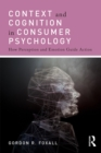 Context and Cognition in Consumer Psychology : How Perception and Emotion Guide Action - eBook
