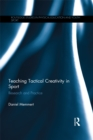 Teaching Tactical Creativity in Sport : Research and Practice - eBook