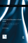 Multicultural Education in South Korea : Language, ideology, and culture in Korean language arts education - eBook