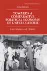 Towards a Comparative Political Economy of Unfree Labour : Case Studies and Debates - eBook