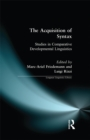 The Acquisition of Syntax : Studies in Comparative Developmental Linguistics - eBook