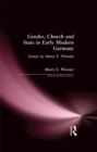 Gender, Church and State in Early Modern Germany : Essays by Merry E. Wiesner - eBook