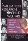 Evaluation Research in Child Welfare : Improving Outcomes Through University-Public Agency Partnerships - eBook