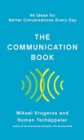 The Communication Book - 44 Ideas for Better Conversations Every Day - Book