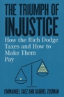 The Triumph of Injustice : How the Rich Dodge Taxes and How to Make Them Pay - Book