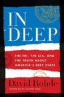 "In Deep : The FBI, the CIA, and the Truth about America's ""Deep State"" - Book"