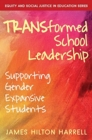 TRANSformed School Leadership : Supporting Gender Expansive Students - Book