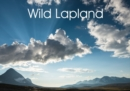 Wild Lapland : Lapland - the celebration of wild places where beauty is unexpectedly alive and varied. - Book