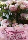 Symphony of Roses 2019 : Enjoy 12 wonderful portraits of roses - Book