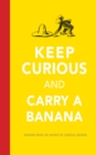 Keep Curious and Carry a Banana : Words of Wisdom from the World of Curious George - eBook