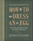 How to Dress an Egg : Surprising and Simple Ways to Cook Dinner - eBook