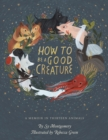 How to Be a Good Creature : A Memoir in Thirteen Animals - eBook