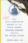 The 2020 Commission Report on the North Korean Nuclear Attacks Against the United States : A Speculative Novel - eBook