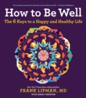 How to Be Well : The 6 Keys to a Happy and Healthy Life - eBook