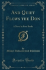 And Quiet Flows the Don, Vol. 1 of 4 : A Novel (Classic Reprint) - Book