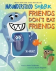 Misunderstood Shark: Friends Don't Eat Friends - Book