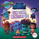 Sun Down, Monsters Up! (Super Monsters 8x8 storybook) - Book