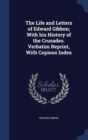 The Life and Letters of Edward Gibbon; With His History of the Crusades. Verbatim Reprint, with Copious Index - Book