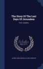 The Story of the Last Days of Jerusalem : From Josephus - Book