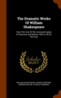 The Dramatic Works of William Shakespeare : From the Text of the Corrected Copies of Steevens and Malone, with a Life of the Poet - Book