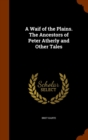 A Waif of the Plains. The Ancestors of Peter Atherly and Other Tales - Book
