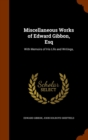 Miscellaneous Works of Edward Gibbon, Esq : With Memoirs of His Life and Writings, - Book