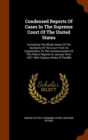 Condensed Reports of Cases in the Supreme Court of the United States : Containing the Whole Series of the Decisions of the Court from Its Organization to the Commencement of the Peter's Reports at Jan - Book