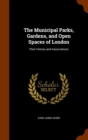 The Municipal Parks, Gardens, and Open Spaces of London : Their History and Associations - Book