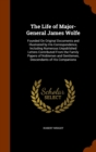The Life of Major-General James Wolfe; Founded on Original Documents and Illustrated by His Correspondence, Including Numerous Unpublished Letters Contributed from the Family Papers of Noblemen and Ge - Book
