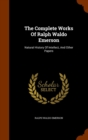 The Complete Works of Ralph Waldo Emerson : Natural History of Intellect, and Other Papers - Book