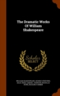 The Dramatic Works of William Shakespeare - Book