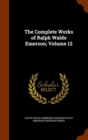 The Complete Works of Ralph Waldo Emerson; Volume 12 - Book