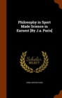 Philosophy in Sport Made Science in Earnest [By J.A. Paris] - Book