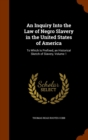 An Inquiry Into the Law of Negro Slavery in the United States of America : To Which Is Prefixed, an Historical Sketch of Slavery, Volume 1 - Book