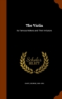 The Violin : Its Famous Makers and Their Imitators - Book